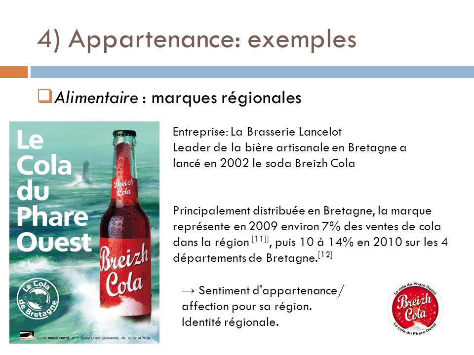 4) Appartenance: exemples Alimentaire : marques régionales Entreprise: La Brasserie Lancelot Leader de la bière artisanale en Bretagne a lancé en 2002