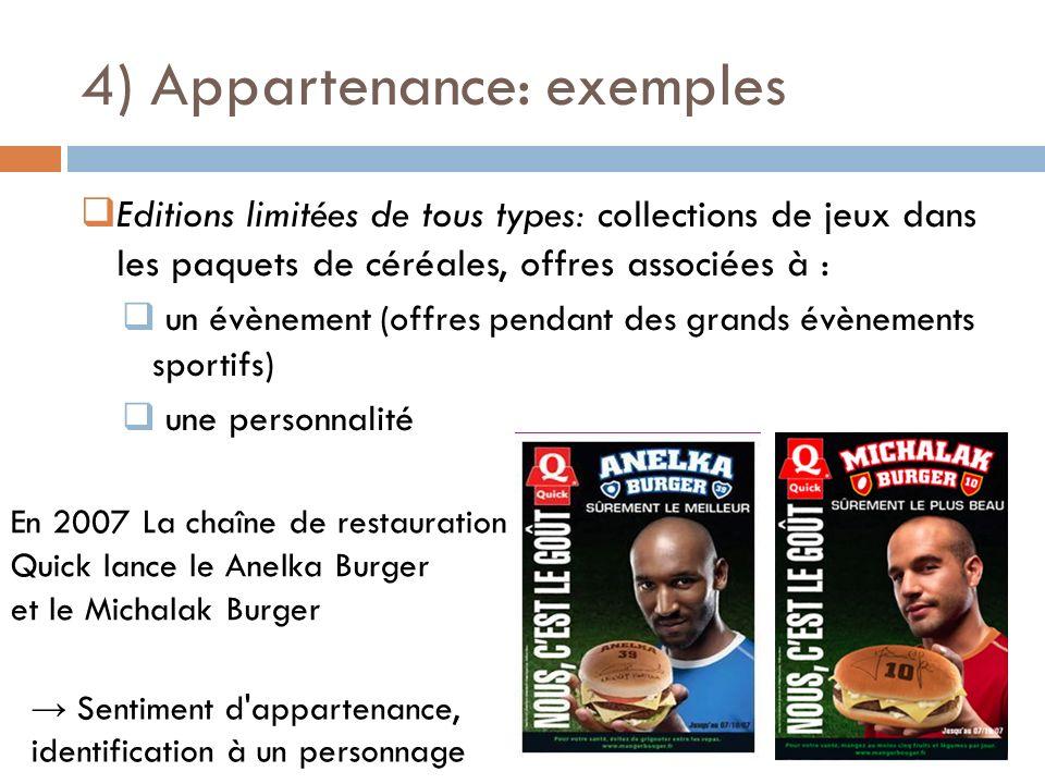 4) Appartenance: exemples Editions limitées de tous types: collections de jeux dans les paquets de céréales, offres associées à : un évènement (offres
