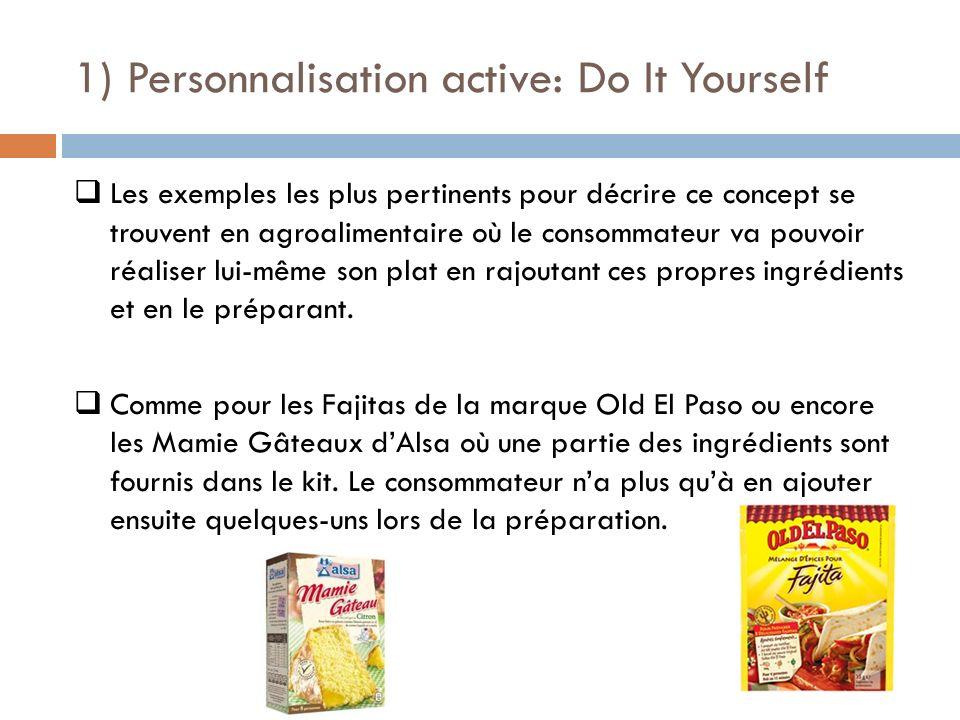 1) Personnalisation active: Do It Yourself Les exemples les plus pertinents pour décrire ce concept se trouvent en agroalimentaire où le consommateur