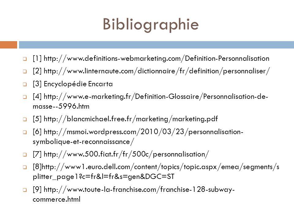 Bibliographie [1] http://www.definitions-webmarketing.com/Definition-Personnalisation [2] http://www.linternaute.com/dictionnaire/fr/definition/person