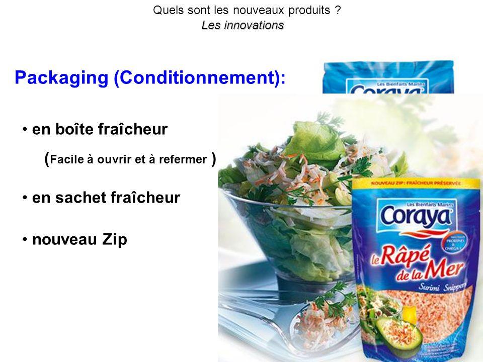 Quels sont les nouveaux produits ? Les innovations Packaging (Conditionnement): en boîte fraîcheur ( Facile à ouvrir et à refermer ) nouveau Zip en sa