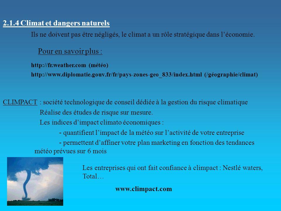 2.1.4 Climat et dangers naturels Ils ne doivent pas être négligés, le climat a un rôle stratégique dans léconomie. http://fr.weather.com (météo) http: