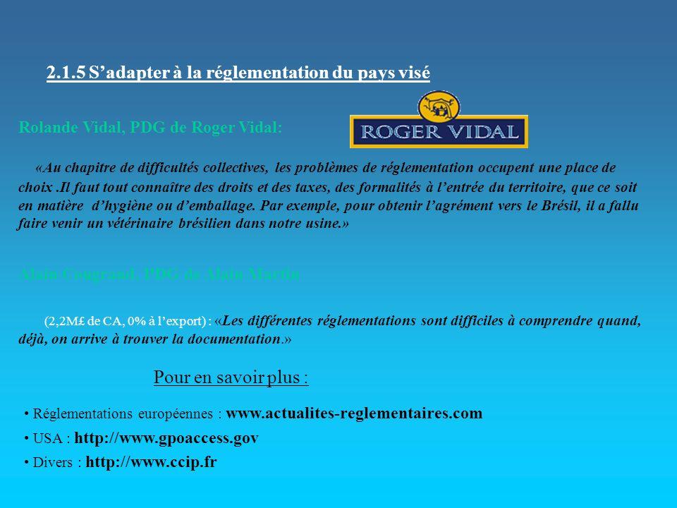 2.1.5 Sadapter à la réglementation du pays visé Rolande Vidal, PDG de Roger Vidal: «Au chapitre de difficultés collectives, les problèmes de réglement