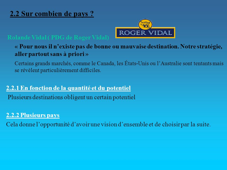 Rolande Vidal ( PDG de Roger Vidal) « Pour nous il nexiste pas de bonne ou mauvaise destination. Notre stratégie, aller partout sans à priori » Certai