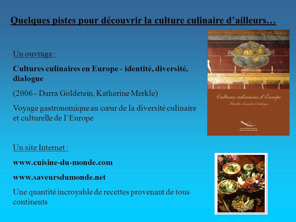 Un ouvrage : Cultures culinaires en Europe - identité, diversité, dialogue (2006 - Darra Goldetein, Katherine Merkle) Voyage gastronomique au cœur de
