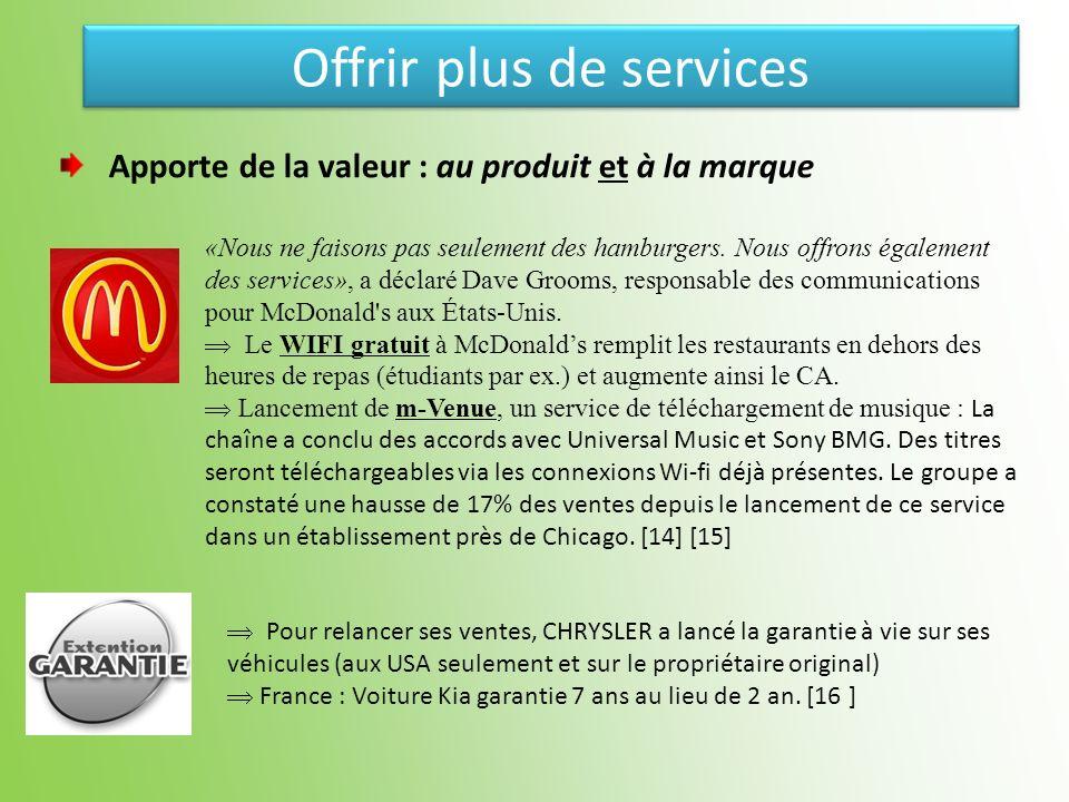 Offrir plus de services Apporte de la valeur : au produit et à la marque «Nous ne faisons pas seulement des hamburgers. Nous offrons également des ser