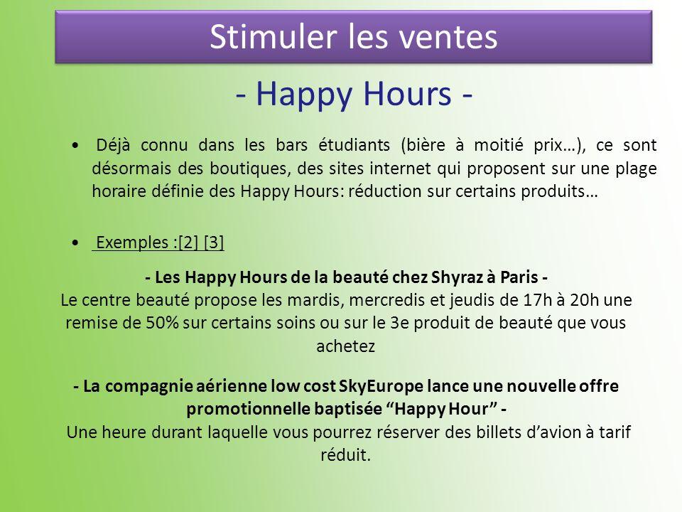 Stimuler les ventes - Happy Hours - Déjà connu dans les bars étudiants (bière à moitié prix…), ce sont désormais des boutiques, des sites internet qui