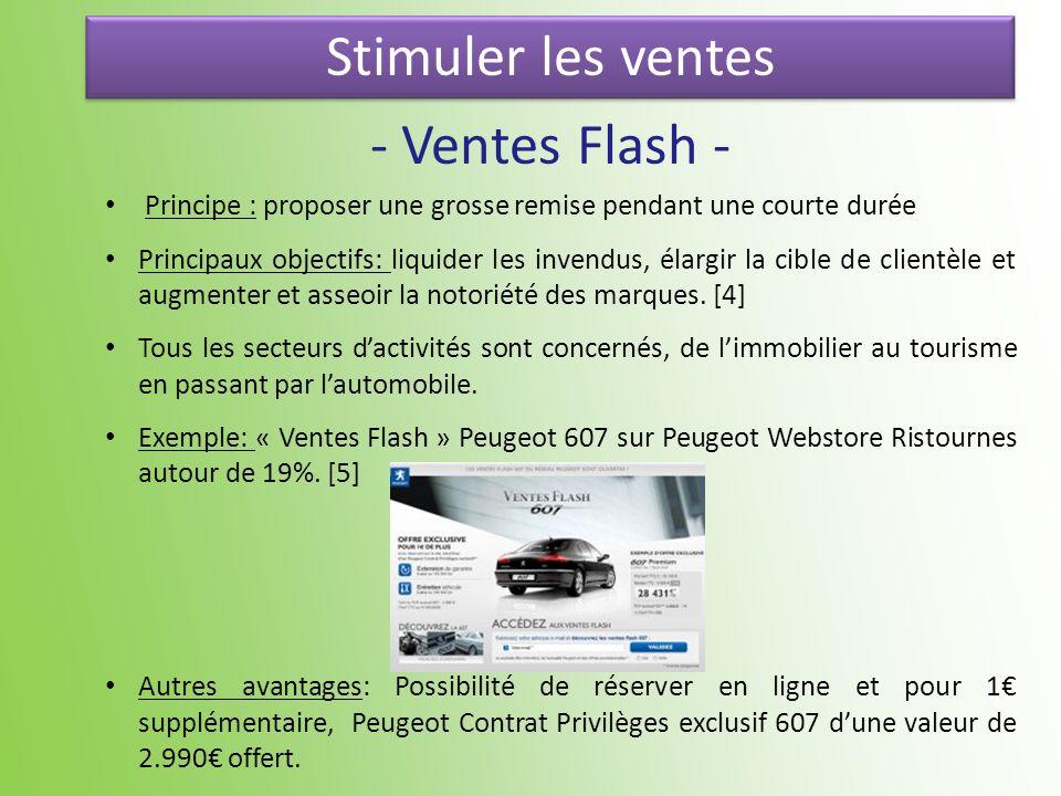 Stimuler les ventes - Ventes Flash - Principe : proposer une grosse remise pendant une courte durée Principaux objectifs: liquider les invendus, élarg