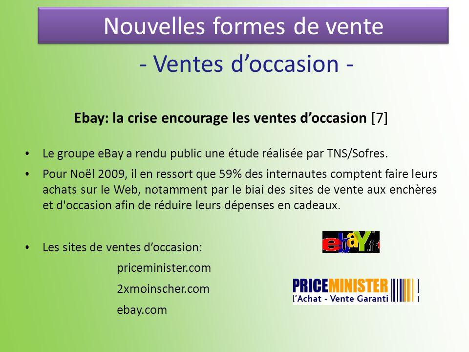 Nouvelles formes de vente - Ventes doccasion - Ebay: la crise encourage les ventes doccasion [7] Le groupe eBay a rendu public une étude réalisée par