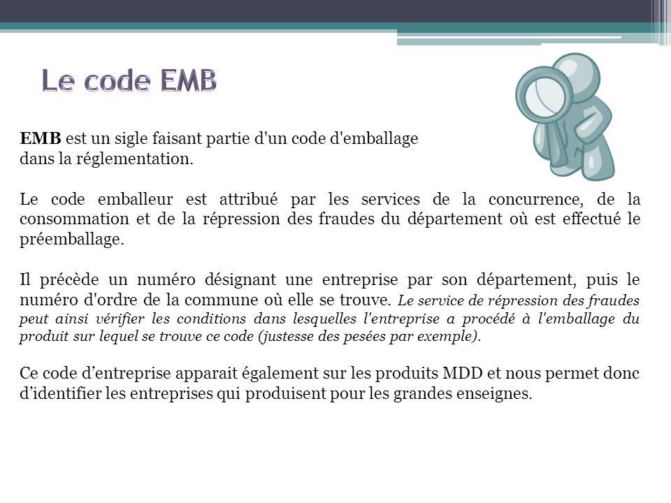 EMB est un sigle faisant partie d'un code d'emballage dans la réglementation. Le code emballeur est attribué par les services de la concurrence, de la