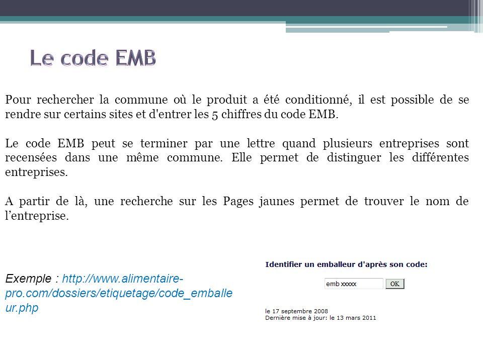 Pour rechercher la commune où le produit a été conditionné, il est possible de se rendre sur certains sites et d'entrer les 5 chiffres du code EMB. Le
