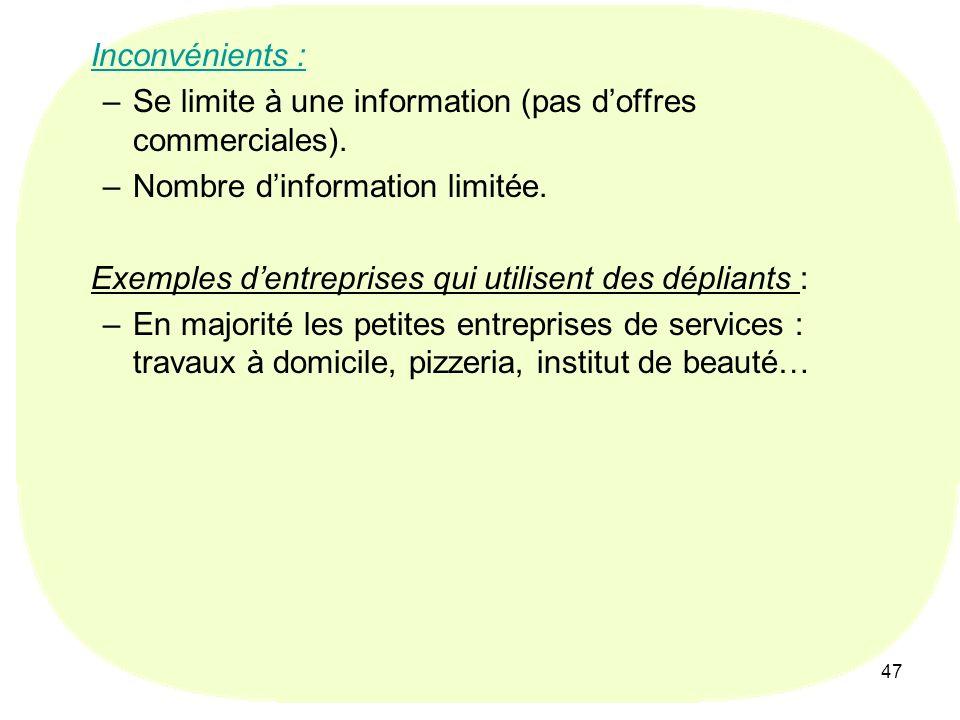 47 Inconvénients : –Se limite à une information (pas doffres commerciales). –Nombre dinformation limitée. Exemples dentreprises qui utilisent des dépl