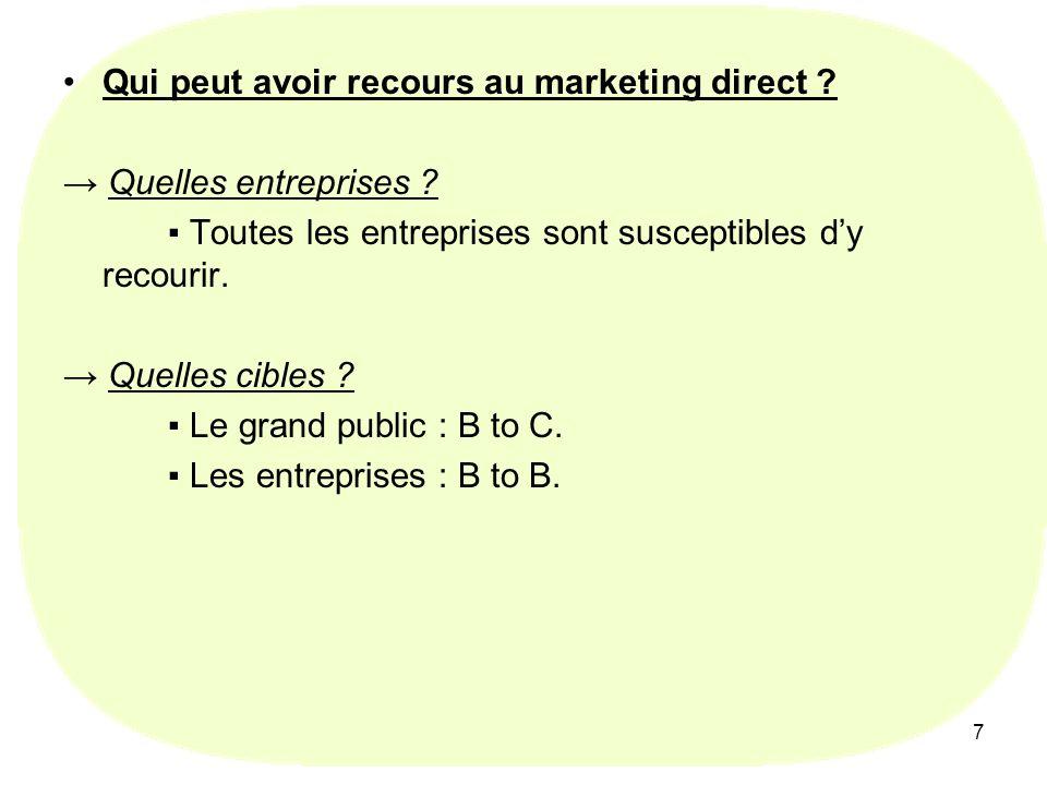 7 Qui peut avoir recours au marketing direct ? Quelles entreprises ? Toutes les entreprises sont susceptibles dy recourir. Quelles cibles ? Le grand p