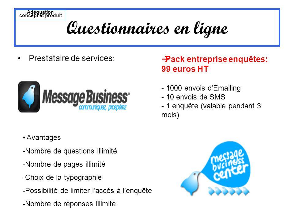 Prestataire de services : Questionnaires en ligne Adéquation concept et produit Pack entreprise enquêtes: 99 euros HT - 1000 envois dEmailing - 10 env