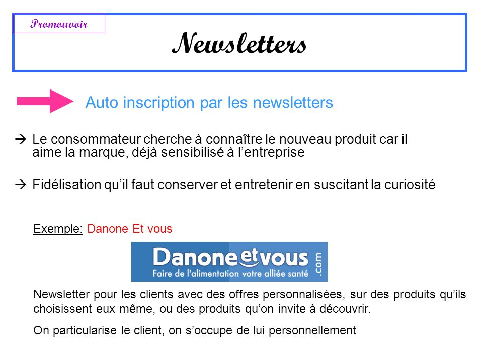 Auto inscription par les newsletters Le consommateur cherche à connaître le nouveau produit car il aime la marque, déjà sensibilisé à lentreprise Fidé