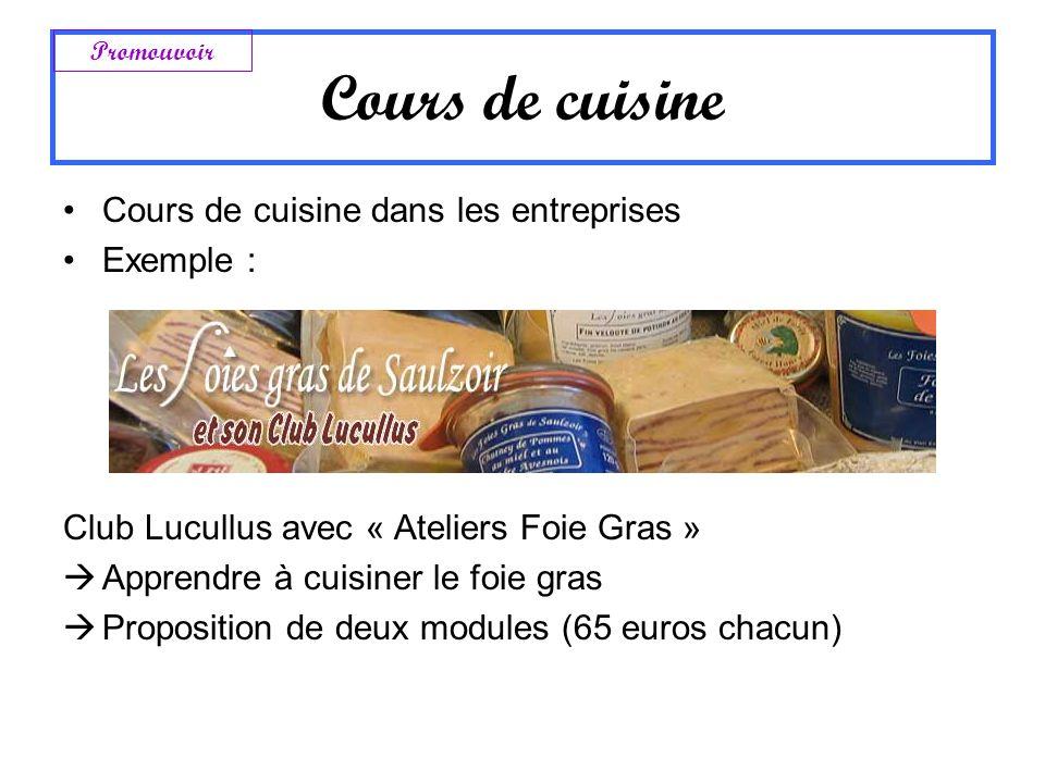 Cours de cuisine dans les entreprises Exemple : Club Lucullus avec « Ateliers Foie Gras » Apprendre à cuisiner le foie gras Proposition de deux module