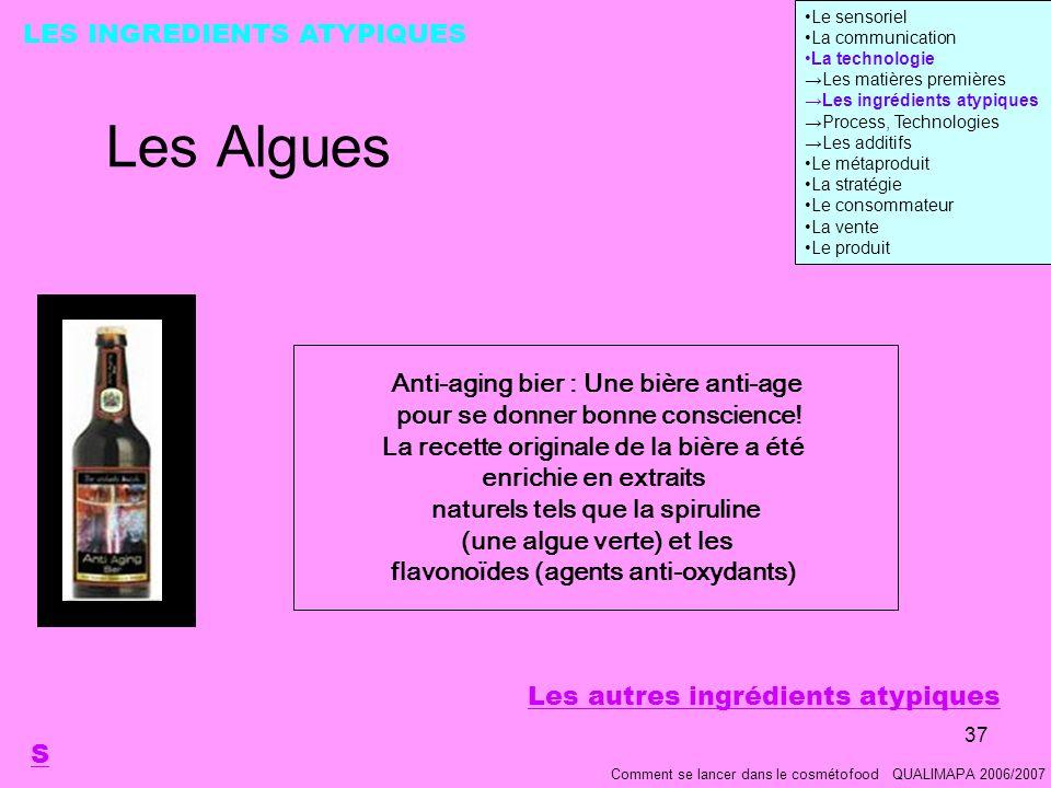 37 Les Algues Comment se lancer dans le cosmétofood QUALIMAPA 2006/2007 LES INGREDIENTS ATYPIQUES S Anti-aging bier : Une bière anti-age pour se donner bonne conscience.