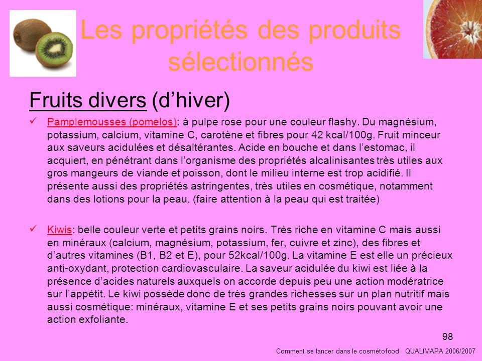 98 Les propriétés des produits sélectionnés Fruits divers (dhiver) Pamplemousses (pomelos): à pulpe rose pour une couleur flashy.
