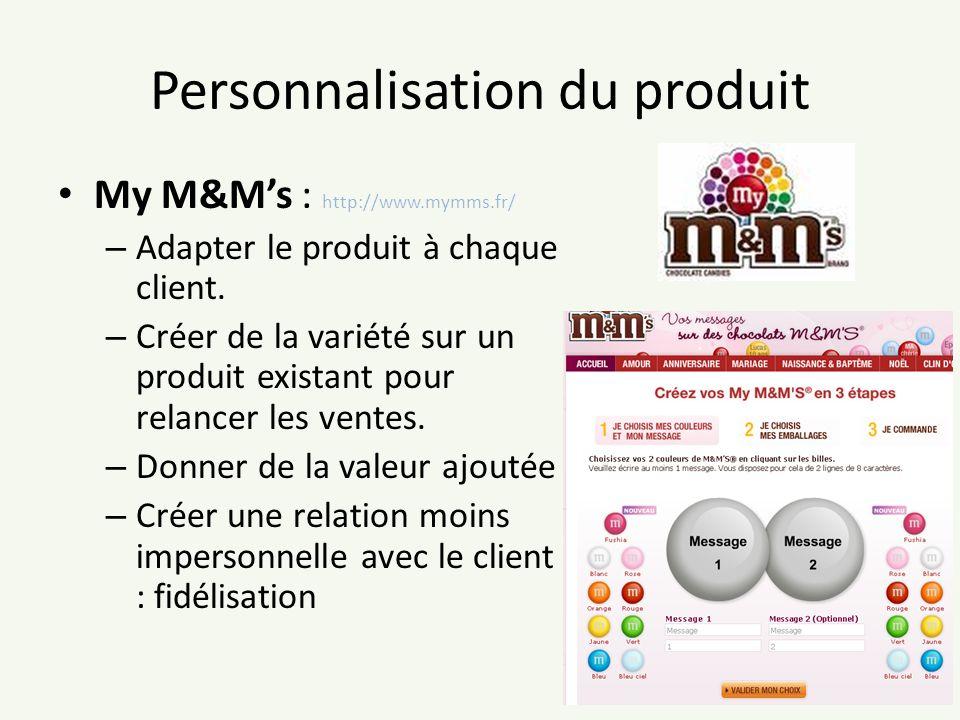 Personnalisation du produit My M&Ms : http://www.mymms.fr/ – Adapter le produit à chaque client. – Créer de la variété sur un produit existant pour re