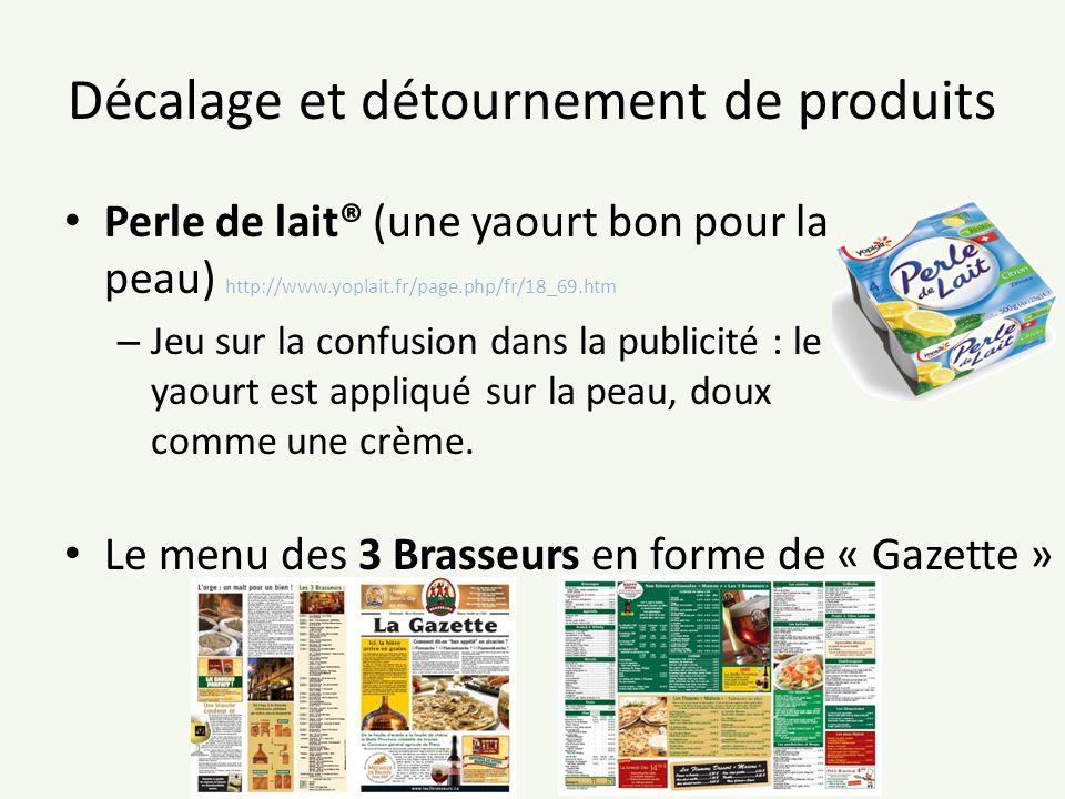 Décalage et détournement de produits Perle de lait® (une yaourt bon pour la peau) http://www.yoplait.fr/page.php/fr/18_69.htm – Jeu sur la confusion d