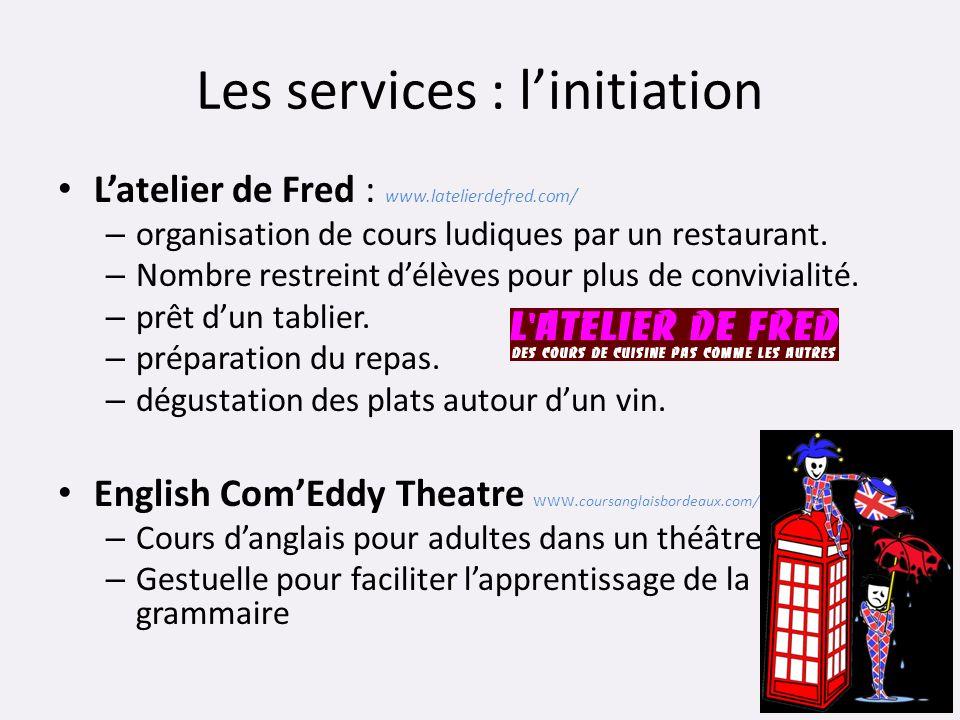 Les services : linitiation Latelier de Fred : www.latelierdefred.com/ – organisation de cours ludiques par un restaurant. – Nombre restreint délèves p
