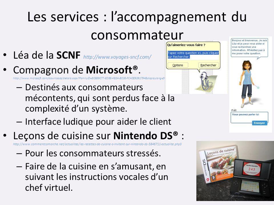 Les services : laccompagnement du consommateur Léa de la SCNF http://www.voyages-sncf.com/ Compagnon de Microsoft®. http://www.microsoft.com/downloads