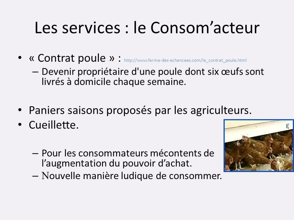 Les services : le Consomacteur « Contrat poule » : http://www.ferme-des-echancees.com/le_contrat_poule.html – Devenir propriétaire d'une poule dont si