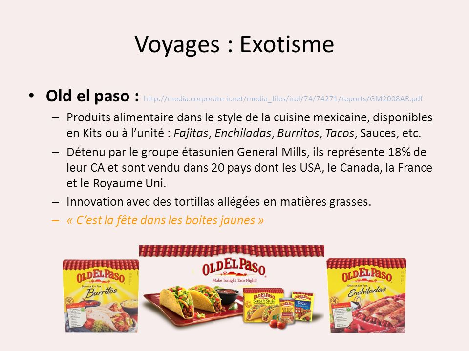 Voyages : Exotisme Old el paso : http://media.corporate-ir.net/media_files/irol/74/74271/reports/GM2008AR.pdf – Produits alimentaire dans le style de