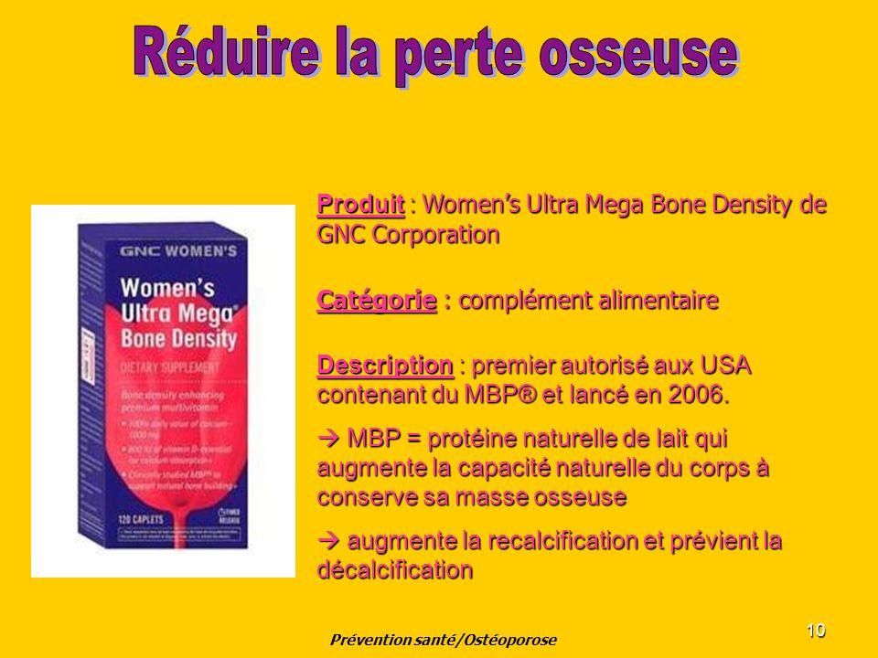 10 Produit : Womens Ultra Mega Bone Density de GNC Corporation Catégorie : complément alimentaire Description : premier autorisé aux USA contenant du