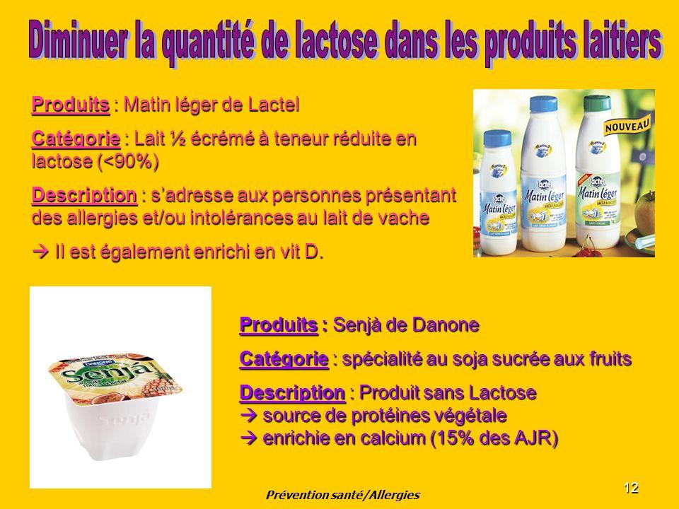 12 Produits : Senjà de Danone Catégorie : spécialité au soja sucrée aux fruits Description : Produit sans Lactose source de protéines végétale source