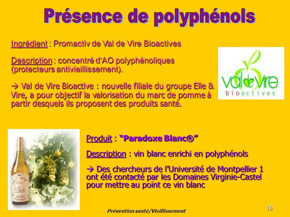 16 Produit : Paradoxe Blanc® Description : vin blanc enrichi en polyphénols Des chercheurs de lUniversité de Montpellier 1 ont été contacté par les Do