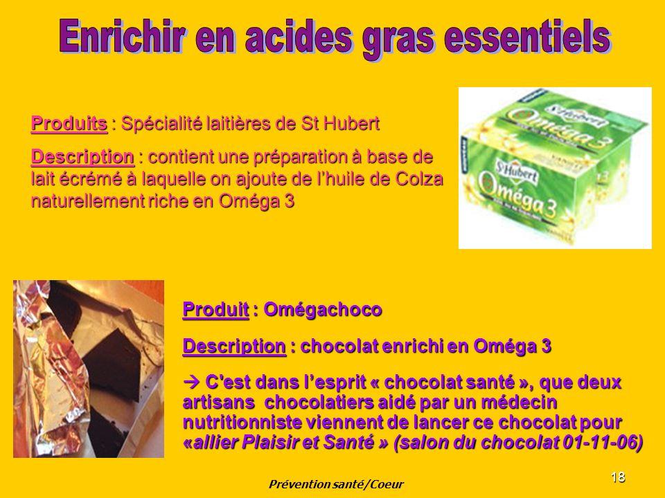 18 Produit : Omégachoco Description : chocolat enrichi en Oméga 3 C'est dans lesprit « chocolat santé », que deux artisans chocolatiers aidé par un mé