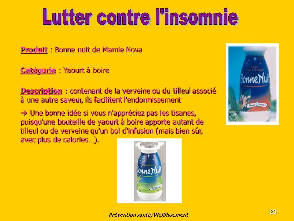 23 Produit : Bonne nuit de Mamie Nova Catégorie : Yaourt à boire Description : contenant de la verveine ou du tilleul associé à une autre saveur, ils