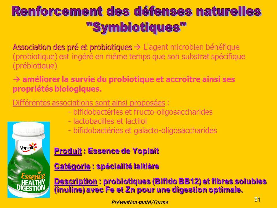 31 Produit : Essence de Yoplait Catégorie : spécialité laitière Description : probiotiques (Bifido BB12) et fibres solubles (inuline) avec Fe et Zn po