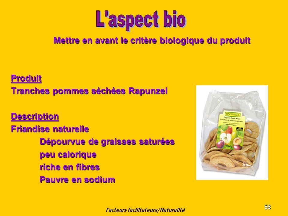58 Mettre en avant le critère biologique du produit Produit Tranches pommes séchées Rapunzel Description Friandise naturelle Dépourvue de graisses sat