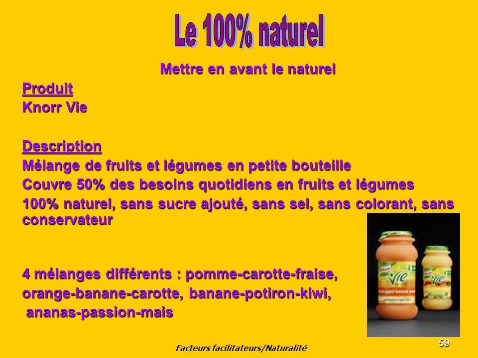 59 Mettre en avant le naturel Produit Knorr Vie Description Mélange de fruits et légumes en petite bouteille Couvre 50% des besoins quotidiens en frui