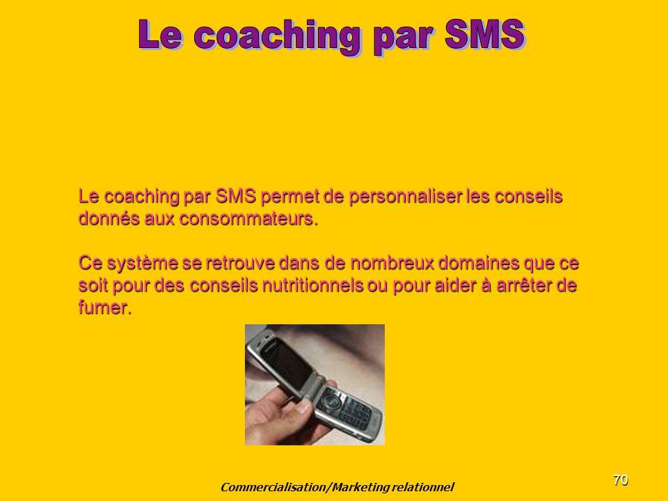 70 Le coaching par SMS permet de personnaliser les conseils donnés aux consommateurs. Ce système se retrouve dans de nombreux domaines que ce soit pou