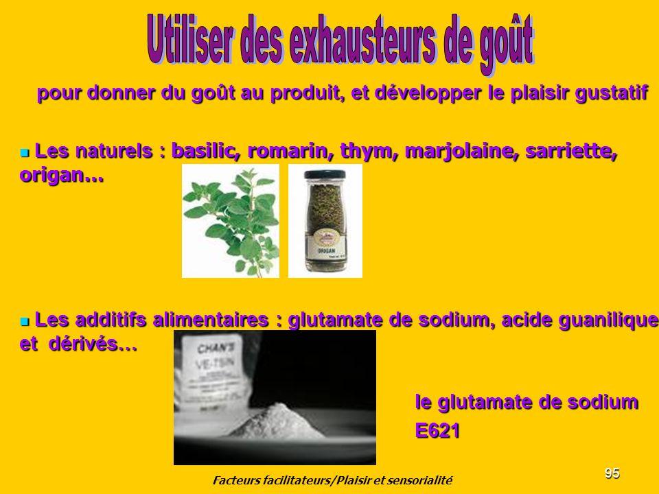 95 pour donner du goût au produit, et développer le plaisir gustatif Les naturels : basilic, romarin, thym, marjolaine, sarriette, origan… Les naturel