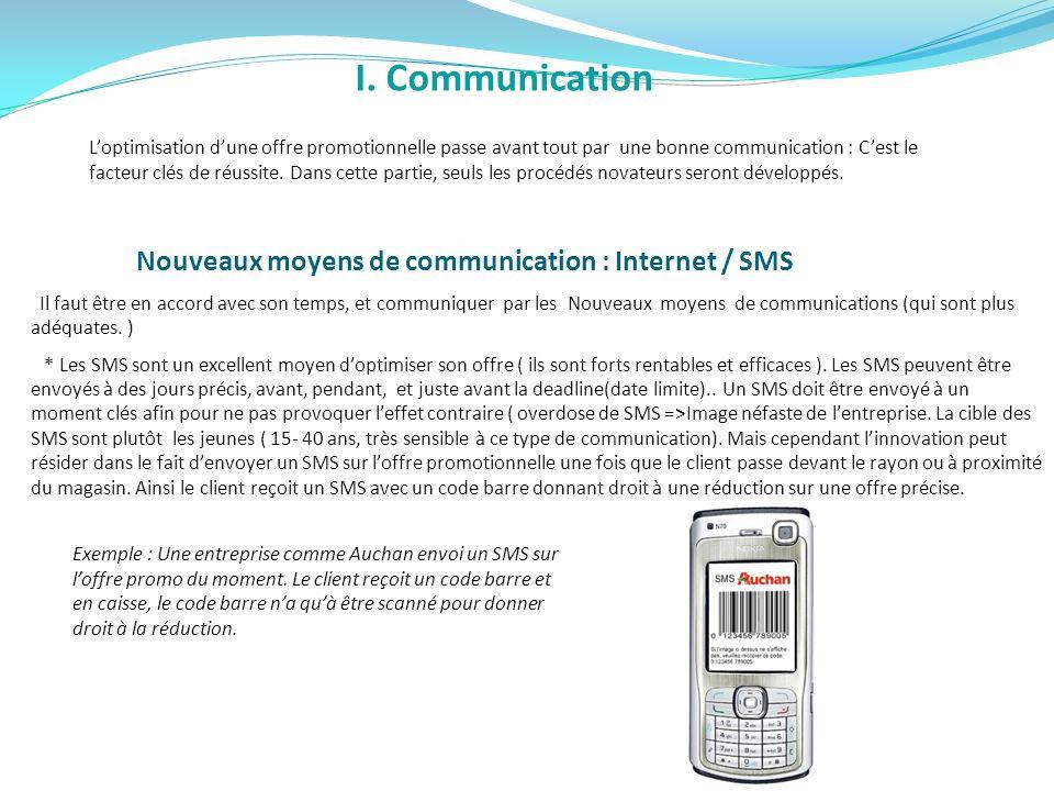 I. Communication Nouveaux moyens de communication : Internet / SMS Il faut être en accord avec son temps, et communiquer par les Nouveaux moyens de co
