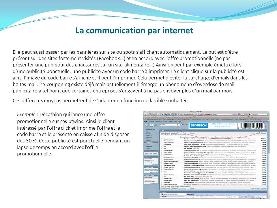 La communication par internet Elle peut aussi passer par les bannières sur site ou spots saffichant automatiquement. Le but est dêtre présent sur des