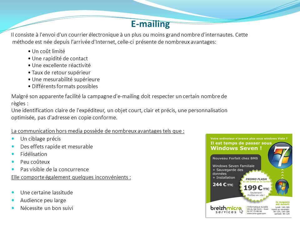 E-mailing Il consiste à l'envoi d'un courrier électronique à un plus ou moins grand nombre d'internautes. Cette méthode est née depuis larrivée d'Inte
