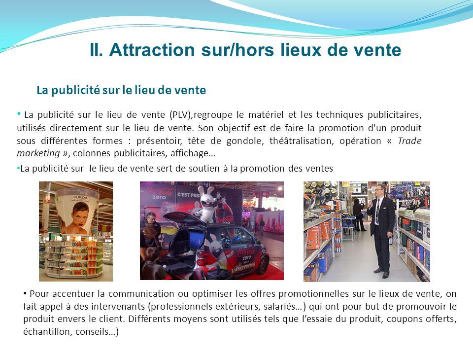 La publicité sur le lieu de vente (PLV),regroupe le matériel et les techniques publicitaires, utilisés directement sur le lieu de vente. Son objectif