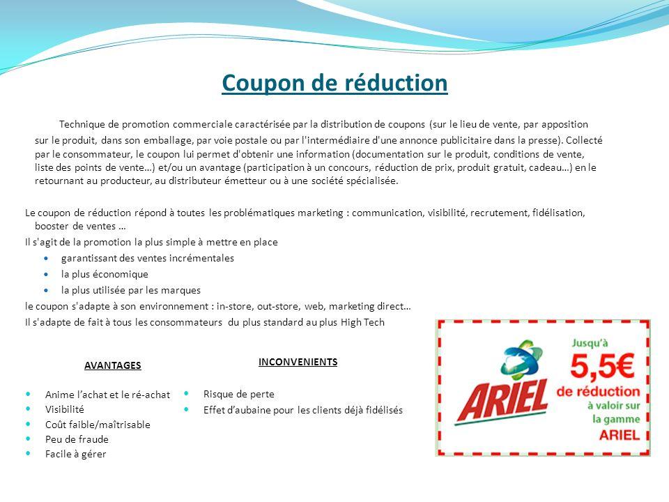 Coupon de réduction Technique de promotion commerciale caractérisée par la distribution de coupons (sur le lieu de vente, par apposition sur le produi