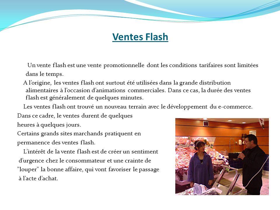 Ventes Flash Un vente flash est une vente promotionnelle dont les conditions tarifaires sont limitées dans le temps. A lorigine, les ventes flash ont