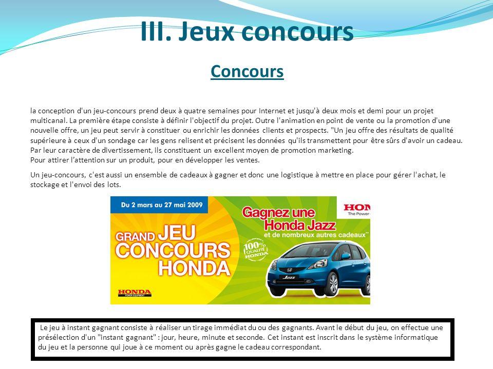III. Jeux concours Concours la conception d'un jeu-concours prend deux à quatre semaines pour Internet et jusqu'à deux mois et demi pour un projet mul