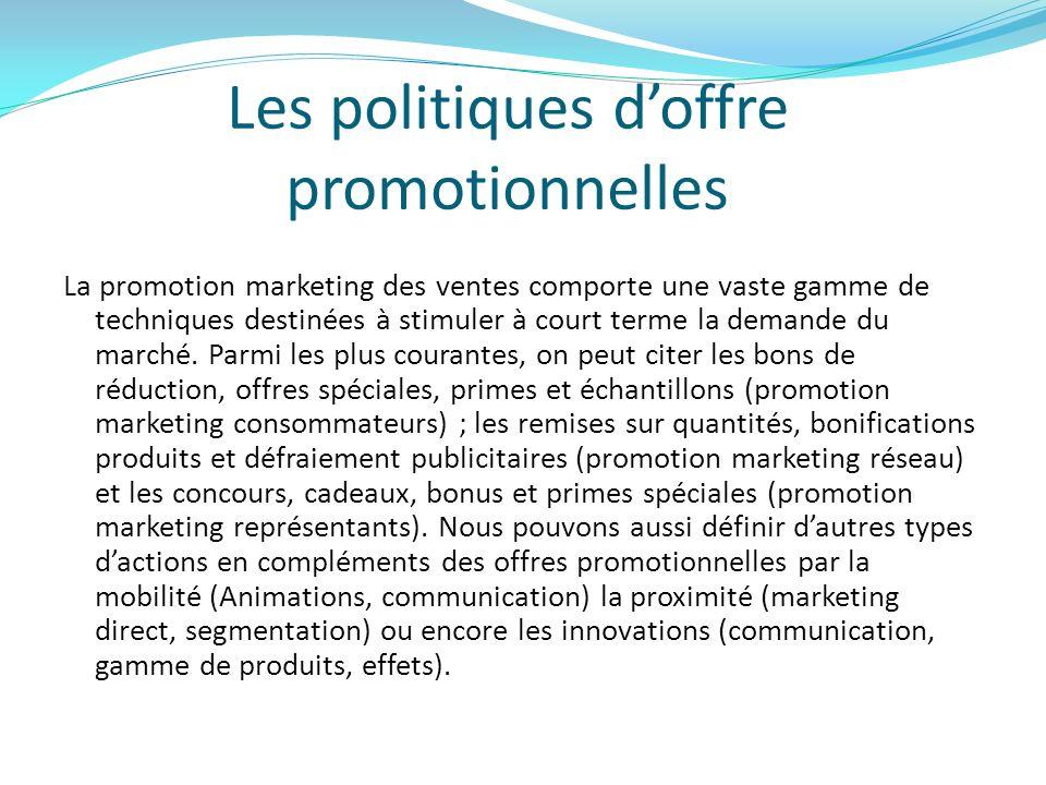 Les politiques doffre promotionnelles La promotion marketing des ventes comporte une vaste gamme de techniques destinées à stimuler à court terme la d