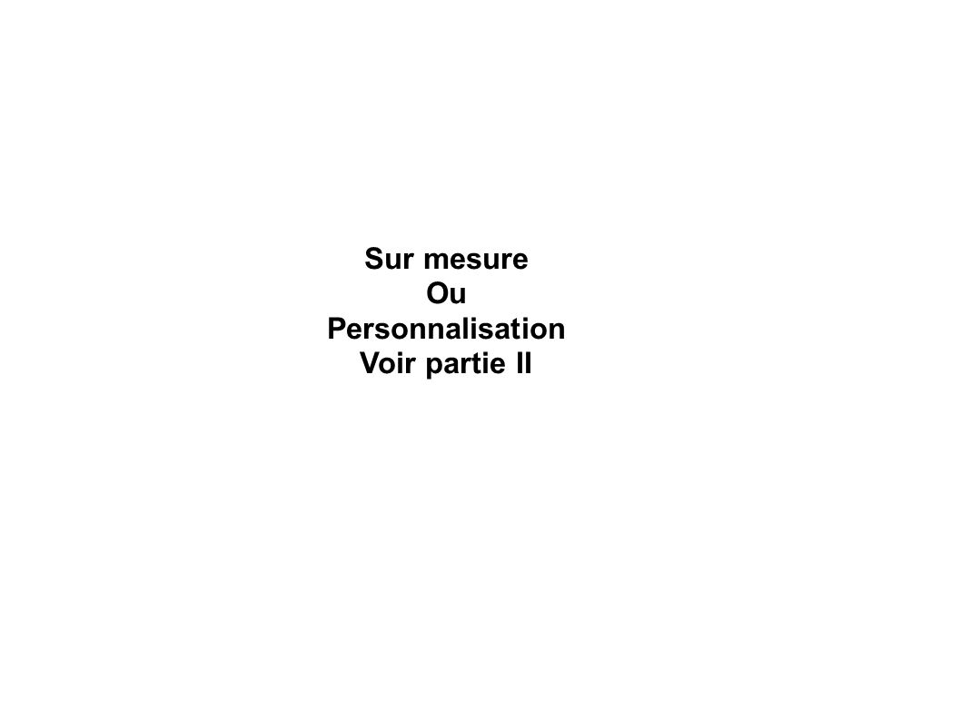 Sur mesure Ou Personnalisation Voir partie II