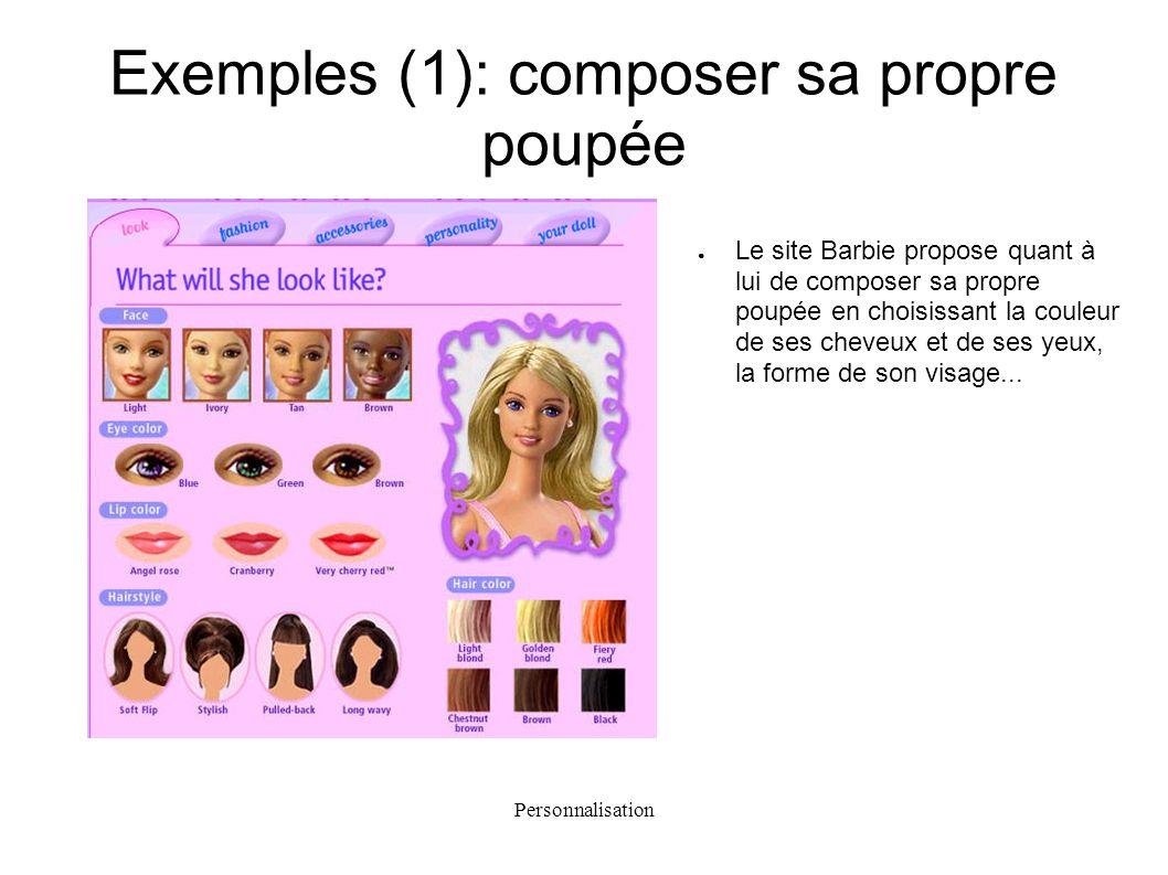 Personnalisation Le site Barbie propose quant à lui de composer sa propre poupée en choisissant la couleur de ses cheveux et de ses yeux, la forme de