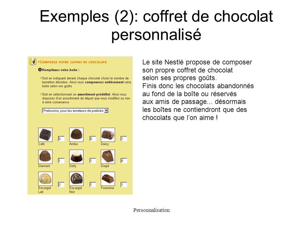 Personnalisation Exemples (2): coffret de chocolat personnalisé Le site Nestlé propose de composer son propre coffret de chocolat selon ses propres go
