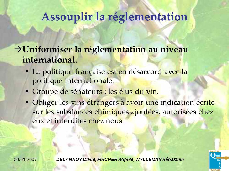 30/01/2007DELANNOY Claire, FISCHER Sophie, WYLLEMAN Sébastien Assouplir la réglementation Uniformiser la réglementation au niveau international. La po